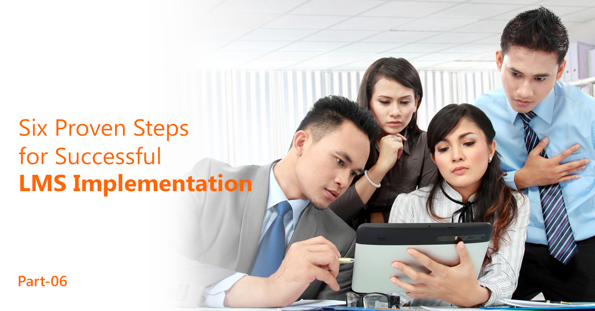Six Proven Steps for Successful LMS Implementation