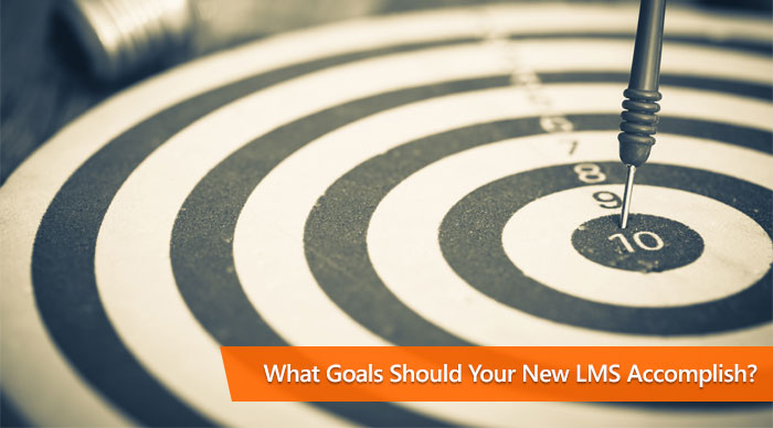 What Goals Should Your New LMS Accomplish